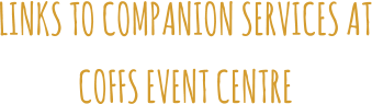 LINKS TO COMPANION SERVICES AT COFFS EVENT CENTRE